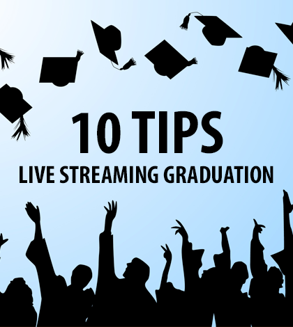 10-Tips-Live-Streaming-Graduation